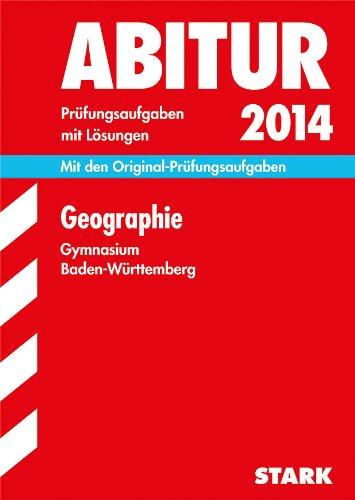 9783849005757: Abitur-Prüfungsaufgaben Geographie 2014 Gymnasium Baden-Württemberg. Mit Lösungen: Mit den Original-Prüfungsaufgaben 2007-2013