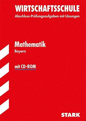 Abschluss-Prüfungsaufgaben Mathematik mit CD-ROM 2014 Wirtschaftsschule Bayern. Mit Lösungen