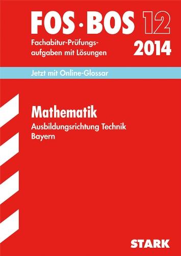 9783849005948: Abschluss-Prüfungsaufgaben Mathematik FOS/BOS 12 Ausbildungsrichtung Technik 2014