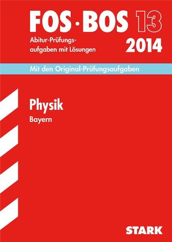 9783849005993: Abschluss-Prüfungen Physik FOS/BOS 13 / 2014 Bayern: Mit den Original-Prüfungsaufgaben mit Lösungen