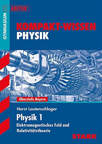 9783849009113: Kompakt-Wissen Physik 1 Abitur Gymnasium: Elektromagnetisches Feld und Relativitätstheorie