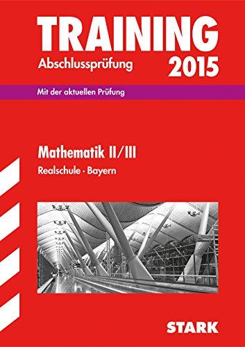 9783849011970: Training Abschlussprüfung Realschule Bayern / Mathematik II / III 2015: Mit den aktuellen Original-Prüfungsaufgaben