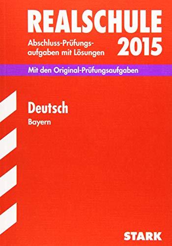 9783849012014: Abschluss-Prüfungsaufgaben Realschule Bayern. Mit Lösungen / Deutsch 2015: Mit den Original-Prüfungsaufgaben