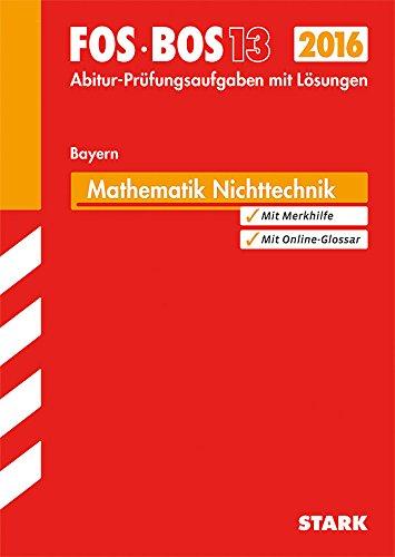 9783849012236: Abschluss-Prüfungen Fach-/Berufsoberschule Bayern/Mathematik FOS/BOS 13/2015 Ausbildungsrichtung Nichttechnik: Jetzt mit Online-Glossar, Abitur-Prüfungsaufgaben mit Lösungen