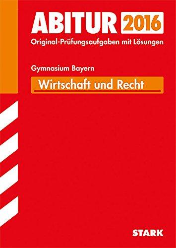 9783849012687: Abitur-Prüfungsaufgaben Wirtschaft und Recht 2015 Gymnasium Bayern. Mit Lösungen: Mit den Original-Prüfungsaufgaben