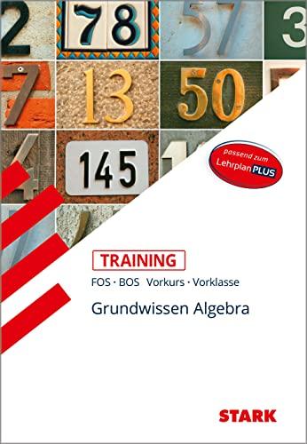 Training FOS/BOS - Mathematik Grundwissen Algebra (Vorkurs/Vorklasse) (Paperback)