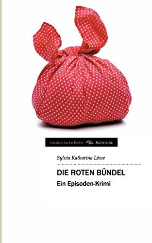 9783849119423: Die roten Bündel: Ein Episoden-Krimi (Norddeutsche Reihe) (German Edition)