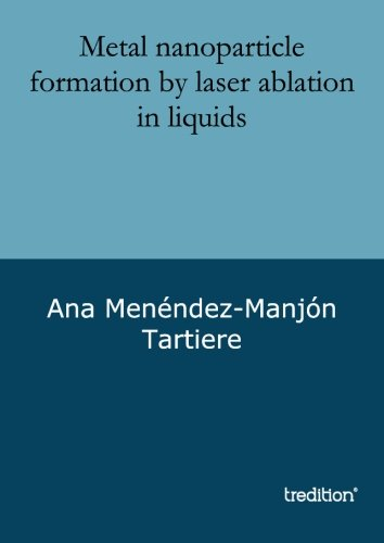 9783849119843: Metal nanoparticle formation by laser ablation in liquids