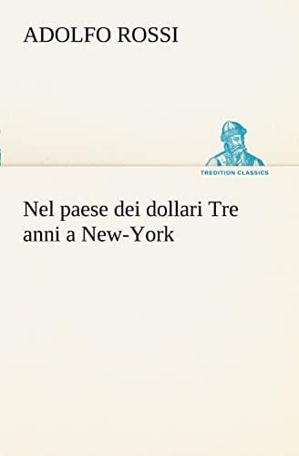 Nel paese dei dollari Tre anni a New-York TREDITION CLASSICS Italian Edition: Adolfo Rossi