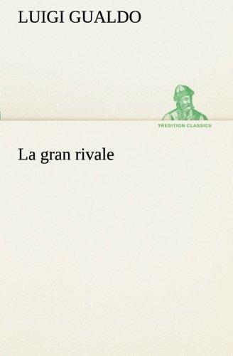La gran rivale TREDITION CLASSICS: Luigi Gualdo