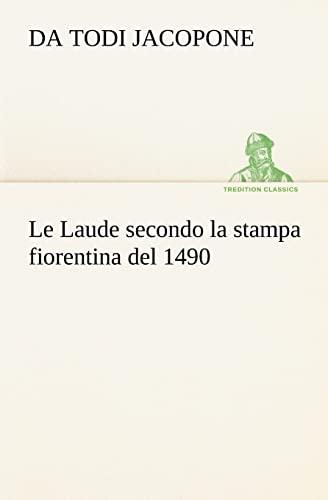 Le Laude Secondo La Stampa Fiorentina del 1490: da Todi Jacopone