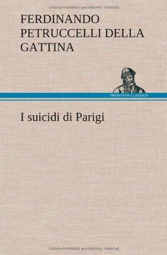 I Suicidi Di Parigi (German Edition): Ferdinando Petruccelli Della Gattina