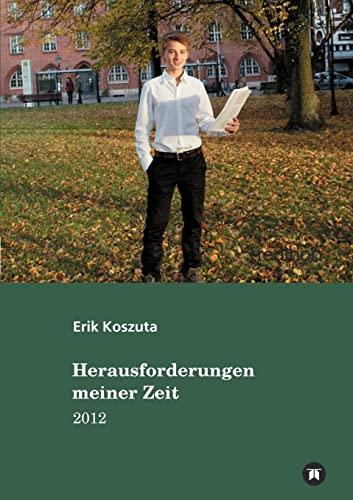 Herausforderungen meiner Zeit 2012 German Edition: Erik Koszuta
