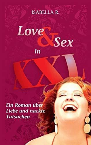 9783849125141: LOVE & SEX in XXL - Ein Roman über Liebe und nackte Tatsachen (German Edition)