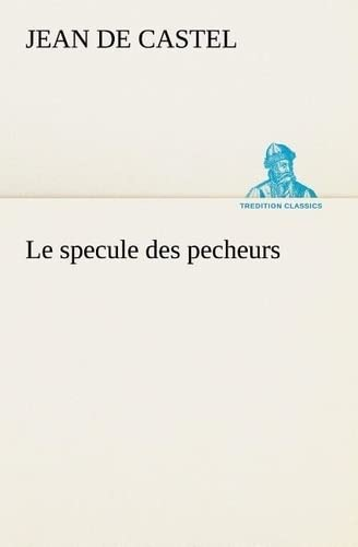 9783849125486: Le specule des pecheurs (TREDITION CLASSICS) (French Edition)