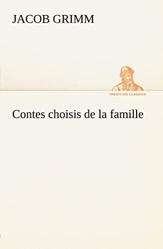 Contes choisis de la famille (TREDITION CLASSICS) (French Edition) (9783849125660) by Jacob Grimm