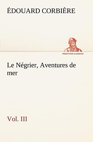 9783849126001: Le Négrier, Vol. III Aventures de mer (TREDITION CLASSICS) (French Edition)