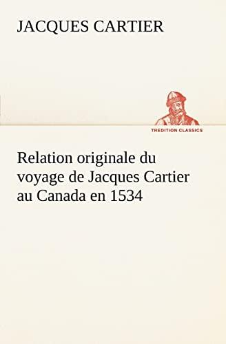 9783849126155: Relation originale du voyage de Jacques Cartier au Canada en 1534 (TREDITION CLASSICS) (French Edition)