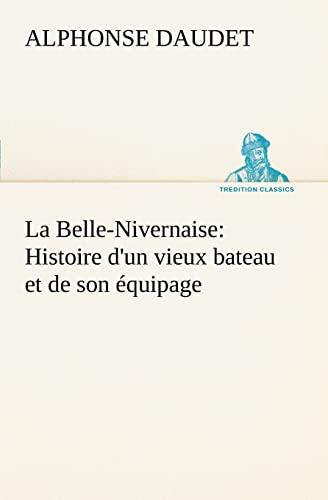 La Belle-Nivernaise: Histoire d'un vieux bateau et de son équipage (TREDITION CLASSICS) (French Edition) (9783849126681) by Alphonse Daudet