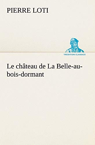 Le château de La Belle-au-bois-dormant (TREDITION CLASSICS) (French Edition) (384912732X) by Pierre Loti
