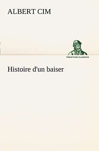 Histoire dun baiser TREDITION CLASSICS French Edition: Albert Cim