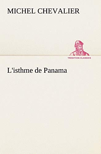 Listhme de Panama TREDITION CLASSICS French Edition: Michel Chevalier