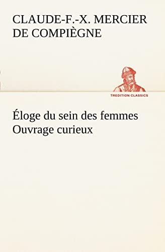 9783849127695: Éloge du sein des femmes Ouvrage curieux (TREDITION CLASSICS) (French Edition)