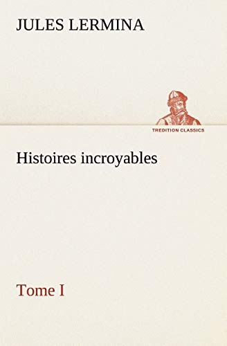 9783849128012: Histoires incroyables, Tome I (TREDITION CLASSICS) (French Edition)