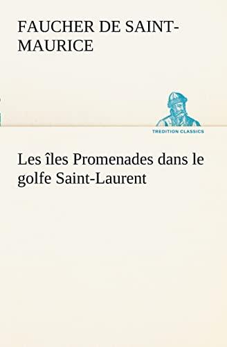 9783849128036: Les îles Promenades dans le golfe Saint-Laurent: une partie de la Côte Nord, l'île aux Oeufs, l'Anticosti, l'île Saint-Paul, l'archipel de la Madeleine (TREDITION CLASSICS) (French Edition)