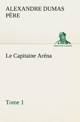 9783849128425: Le Capitaine Aréna — Tome 1 (TREDITION CLASSICS) (French Edition)