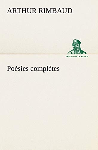 Poésies complètes (TREDITION CLASSICS) (French Edition) (9783849128661) by Rimbaud, Arthur