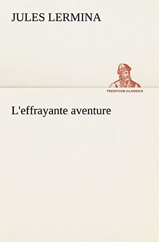 Leffrayante aventure TREDITION CLASSICS French Edition: Jules Lermina