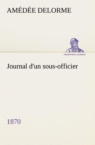 9783849128739: Journal d'un sous-officier, 1870 (TREDITION CLASSICS) (French Edition)