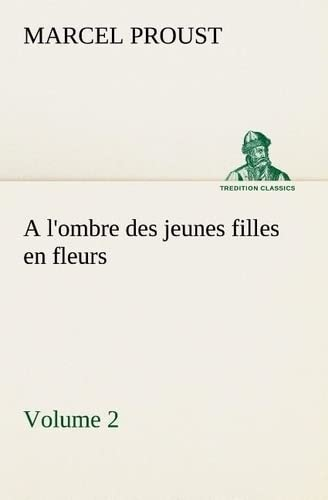 A lombre des jeunes filles en fleurs - Volume 2 TREDITION CLASSICS French Edition: Marcel Proust