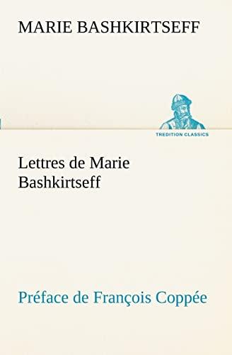 9783849128937: Lettres de Marie Bashkirtseff Préface de François Coppée (TREDITION CLASSICS) (French Edition)
