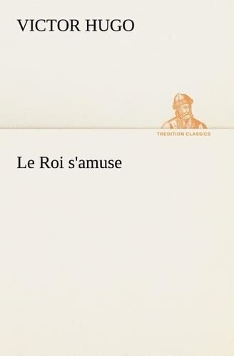 Le Roi samuse TREDITION CLASSICS French Edition: Victor Hugo