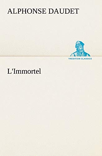 L'Immortel (TREDITION CLASSICS) (French Edition) (3849129969) by Alphonse Daudet