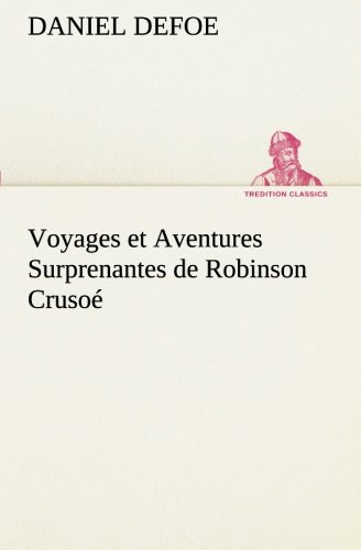 9783849130053: Voyages et Aventures Surprenantes de Robinson Crusoé (TREDITION CLASSICS) (French Edition)