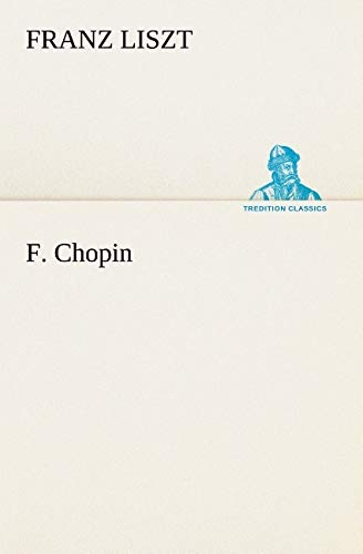 9783849130534: F. Chopin (TREDITION CLASSICS) (French Edition)