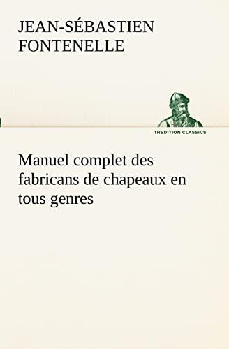 9783849130589: Manuel complet des fabricans de chapeaux en tous genres