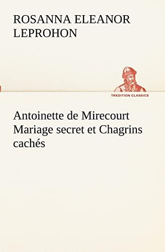 Antoinette de Mirecourt Mariage secret et Chagrins cach: Mrs. Rosanna Eleanor Leprohon