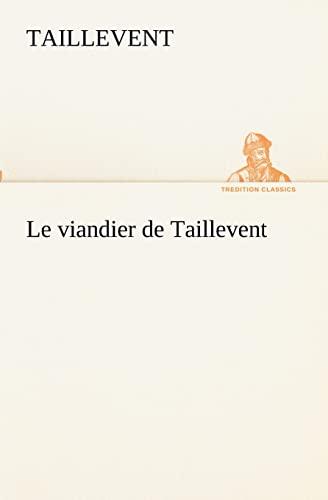 Le viandier de Taillevent TREDITION CLASSICS French Edition: Taillevent