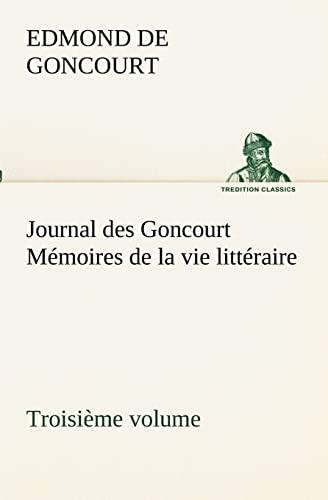 9783849132163: Journal des Goncourt (Troisième volume) Mémoires de la vie littéraire (TREDITION CLASSICS) (French Edition)