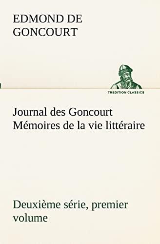 9783849132194: Journal des Goncourt (Deuxième série, premier volume) Mémoires de la vie littéraire