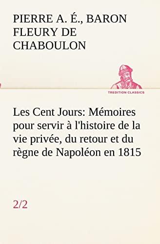 Les Cent Jours 22 M: Pierre Alexandre Édouard, Baron Fleury De Chaboulon