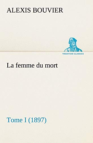9783849132606: La femme du mort, Tome I (1897) (TREDITION CLASSICS) (French Edition)