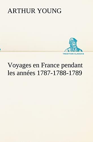 9783849132750: Voyages en France pendant les années 1787-1788-1789 (TREDITION CLASSICS) (French Edition)