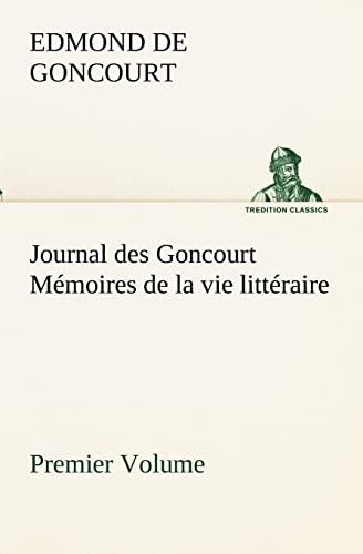 9783849132828: Journal des Goncourt (Premier Volume) Mémoires de la vie littéraire (TREDITION CLASSICS) (French Edition)