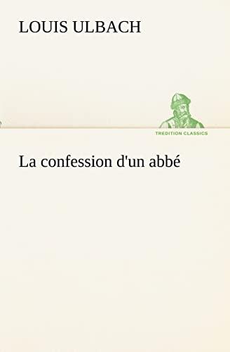 La confession dun abb: Louis Ulbach