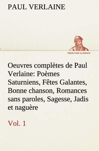 Oeuvres complètes de Paul Verlaine, Vol. 1: Paul Verlaine